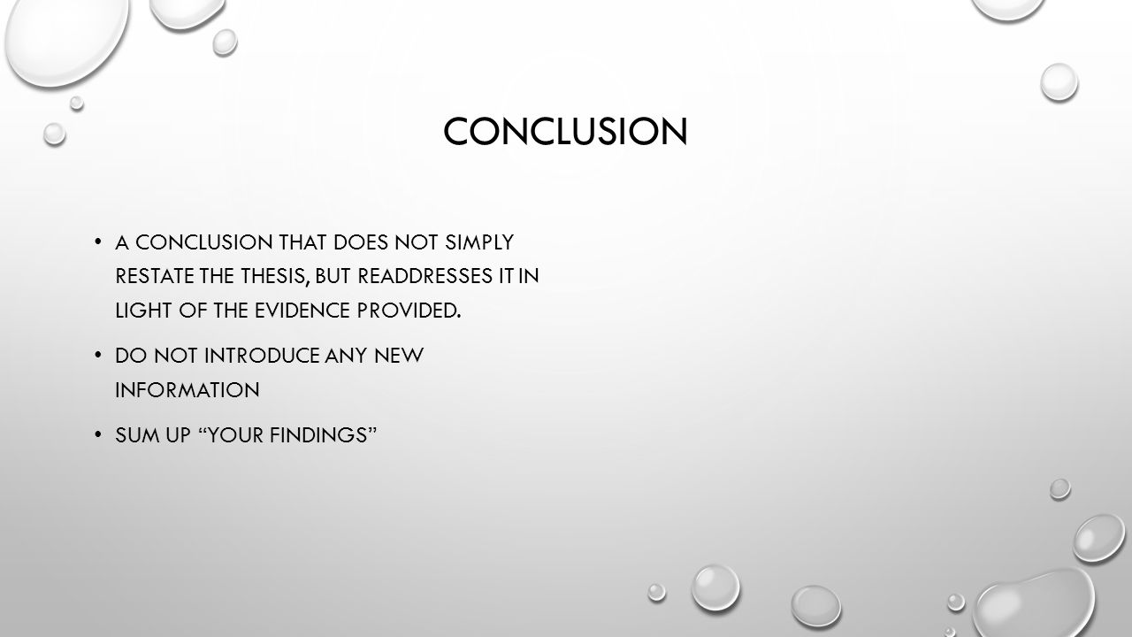 Conclusion A conclusion that does not simply restate the thesis, but readdresses it in light of the evidence provided.