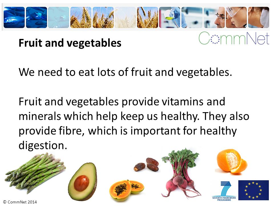 Fruit and vegetables We need to eat lots of fruit and vegetables.