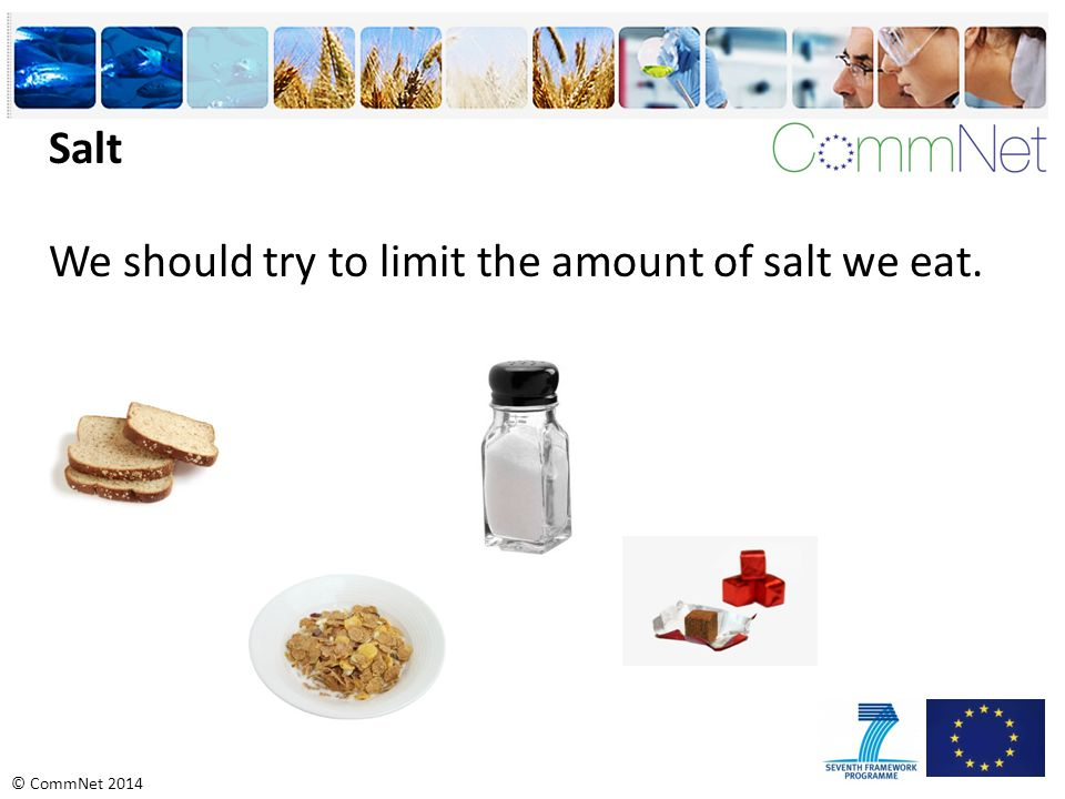 Salt We should try to limit the amount of salt we eat.