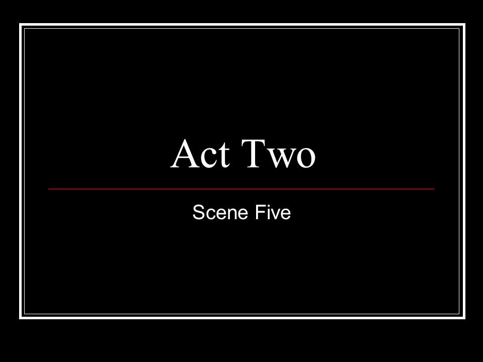 Act Two Scene Five