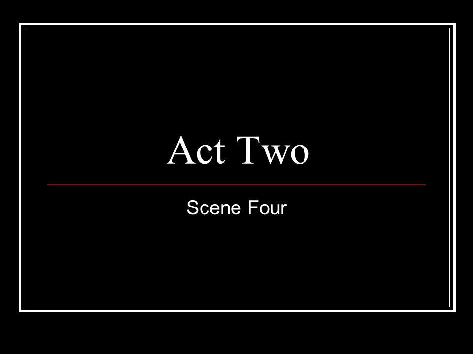 Act Two Scene Four