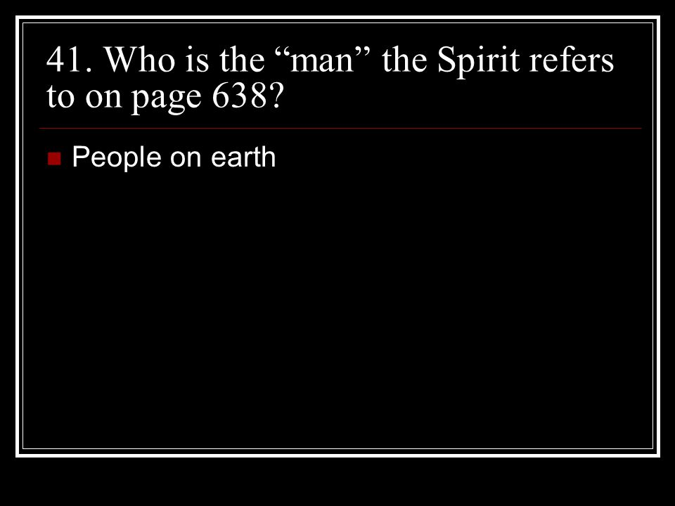 41. Who is the man the Spirit refers to on page 638