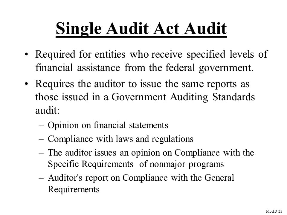 Single Audit Act Audit Required for entities who receive specified levels of financial assistance from the federal government.