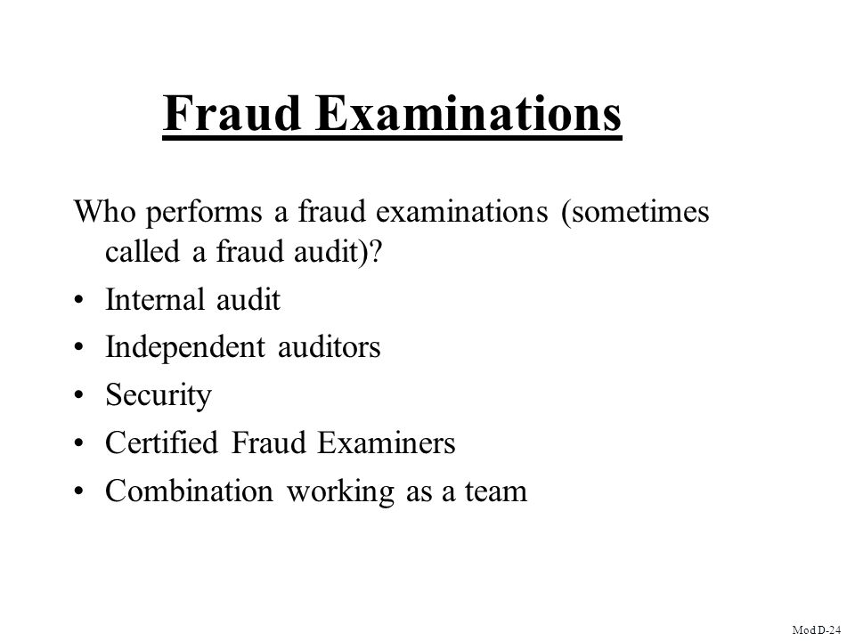 Fraud Examinations Who performs a fraud examinations (sometimes called a fraud audit) Internal audit.