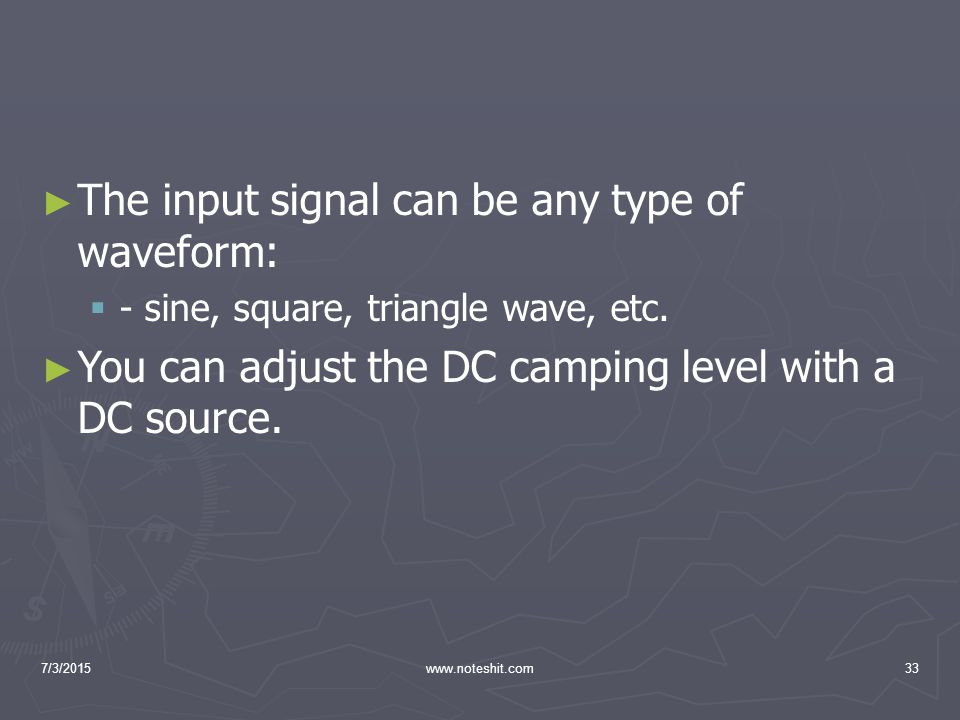 The input signal can be any type of waveform: