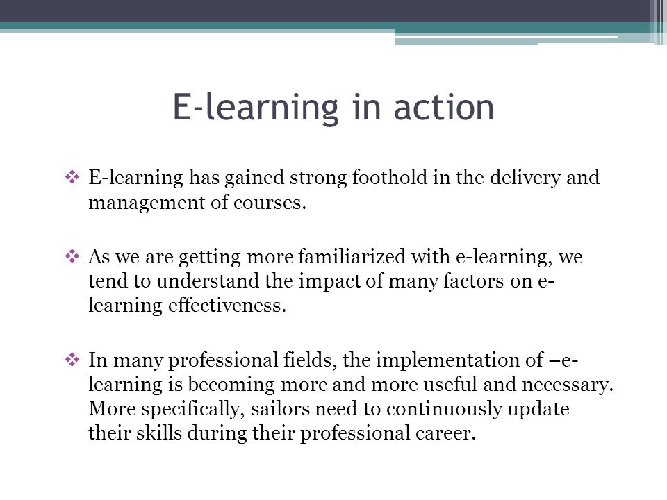 E-learning in action E-learning has gained strong foothold in the delivery and management of courses.