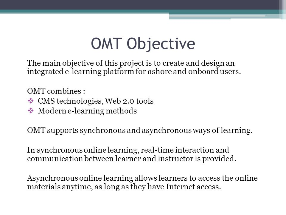 OMT Objective The main objective of this project is to create and design an integrated e-learning platform for ashore and onboard users.