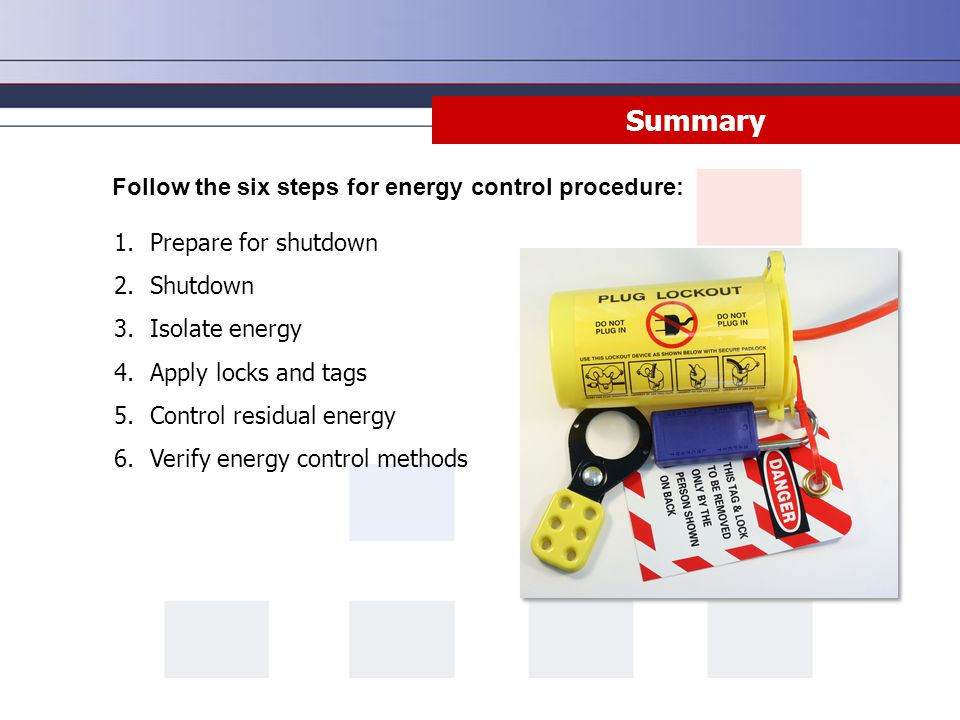 Summary Follow the six steps for energy control procedure: