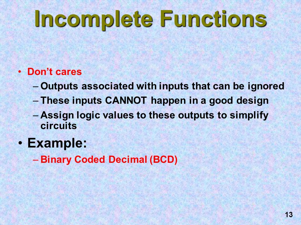 Incomplete Functions Example: Don't cares