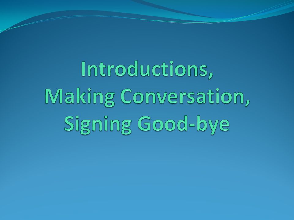 Introductions, Making Conversation, Signing Good-bye