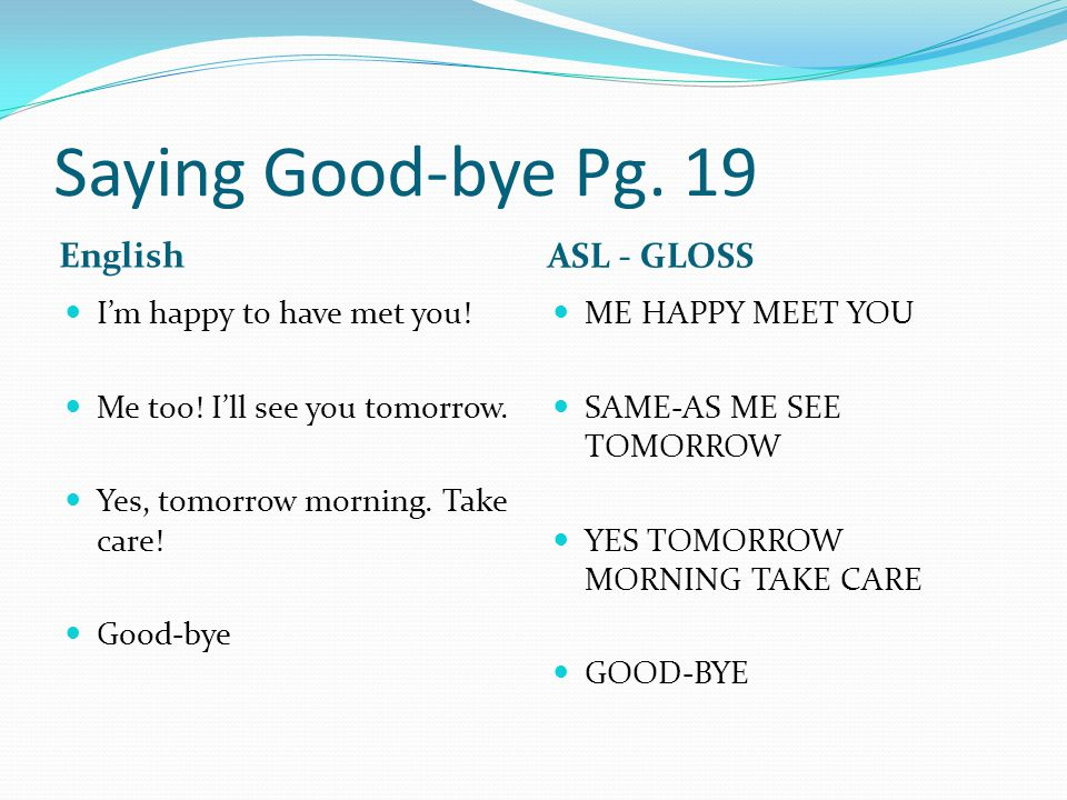 Saying Good-bye Pg. 19 English ASL - GLOSS I'm happy to have met you!