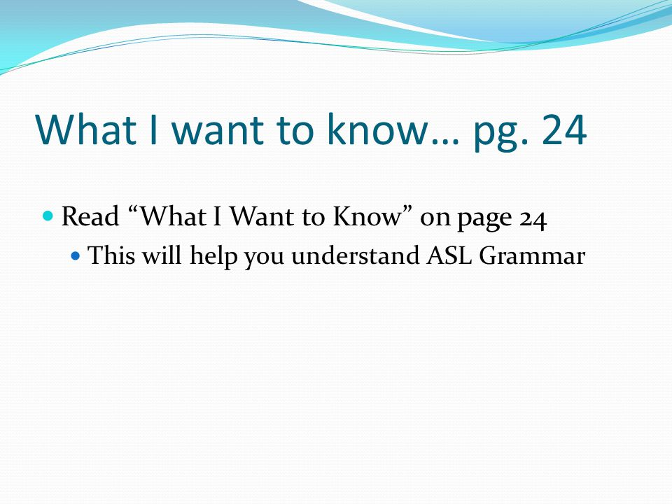 What I want to know… pg. 24 Read What I Want to Know on page 24
