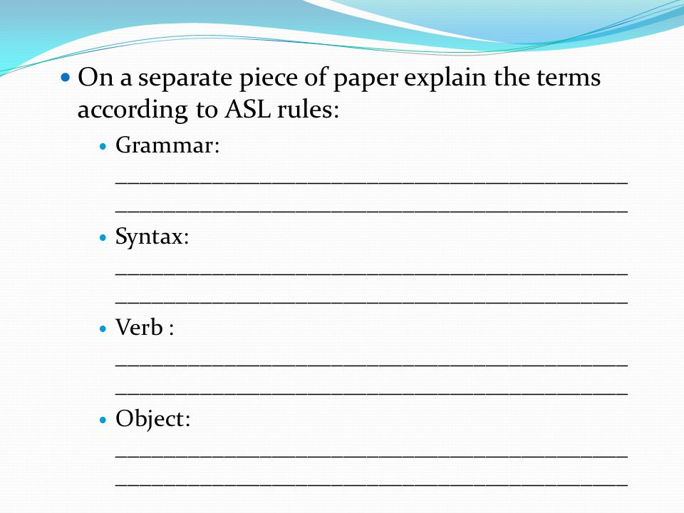 On a separate piece of paper explain the terms according to ASL rules: