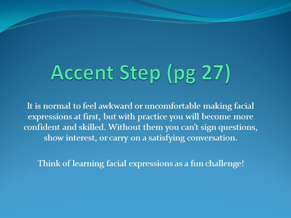 Think of learning facial expressions as a fun challenge!