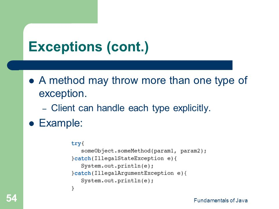Exceptions (cont.) A method may throw more than one type of exception.