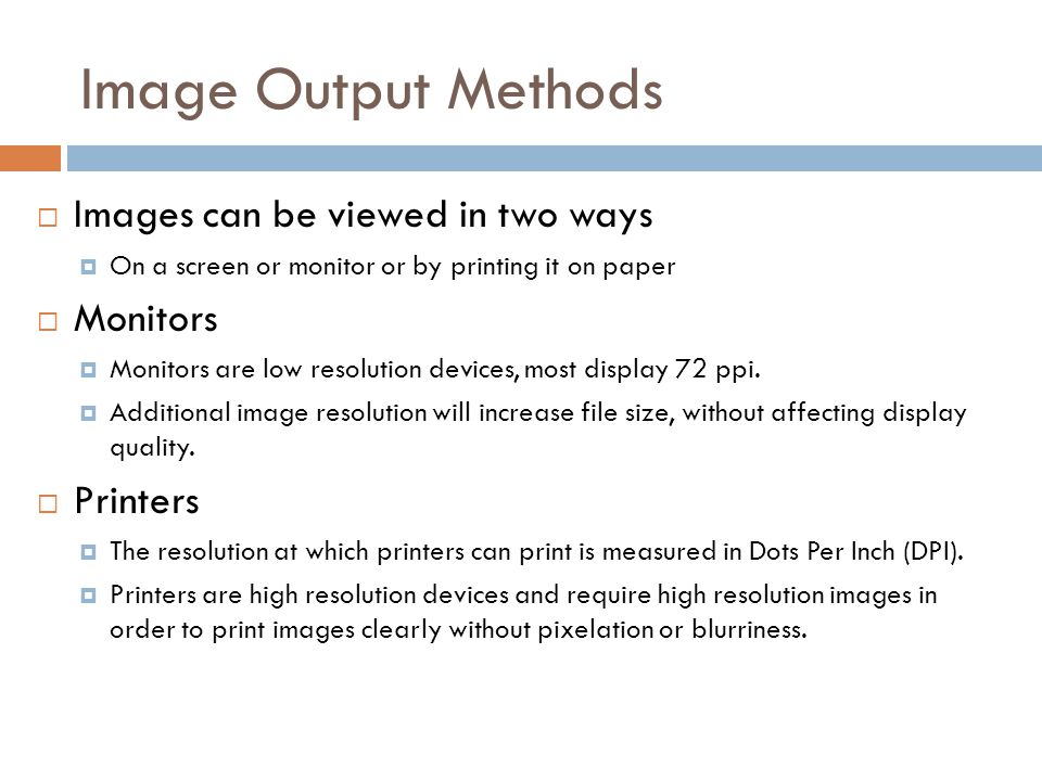 Image Output Methods Images can be viewed in two ways Monitors