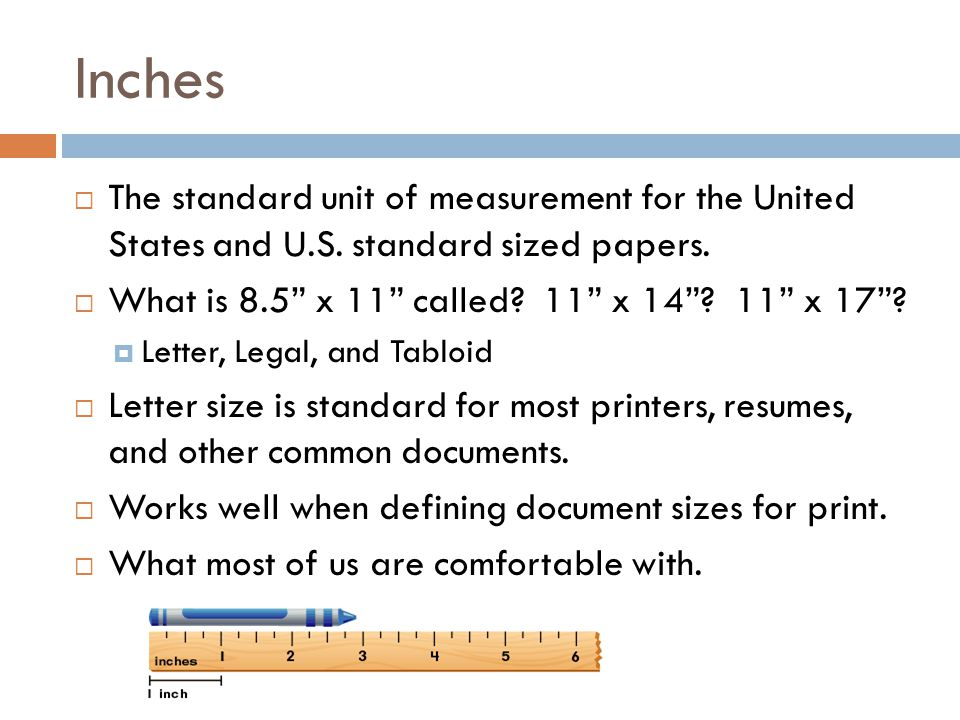 Inches The standard unit of measurement for the United States and U.S. standard sized papers. What is 8.5 x 11 called 11 x x 17