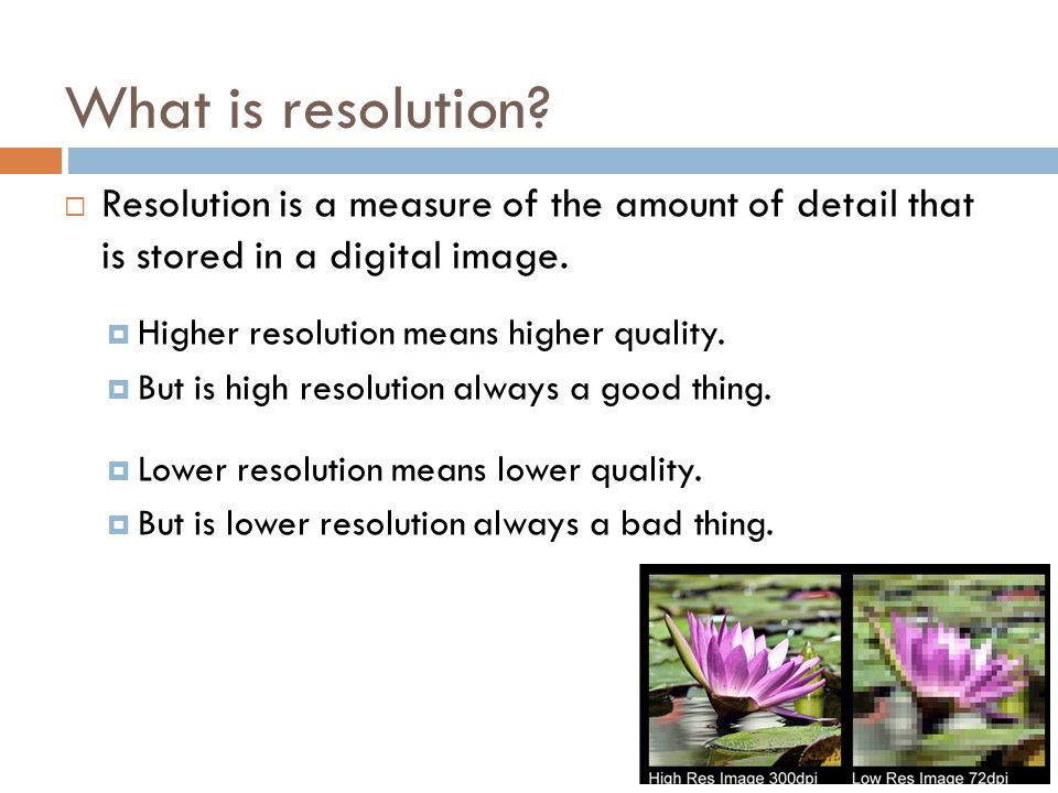 What is resolution Resolution is a measure of the amount of detail that is stored in a digital image.