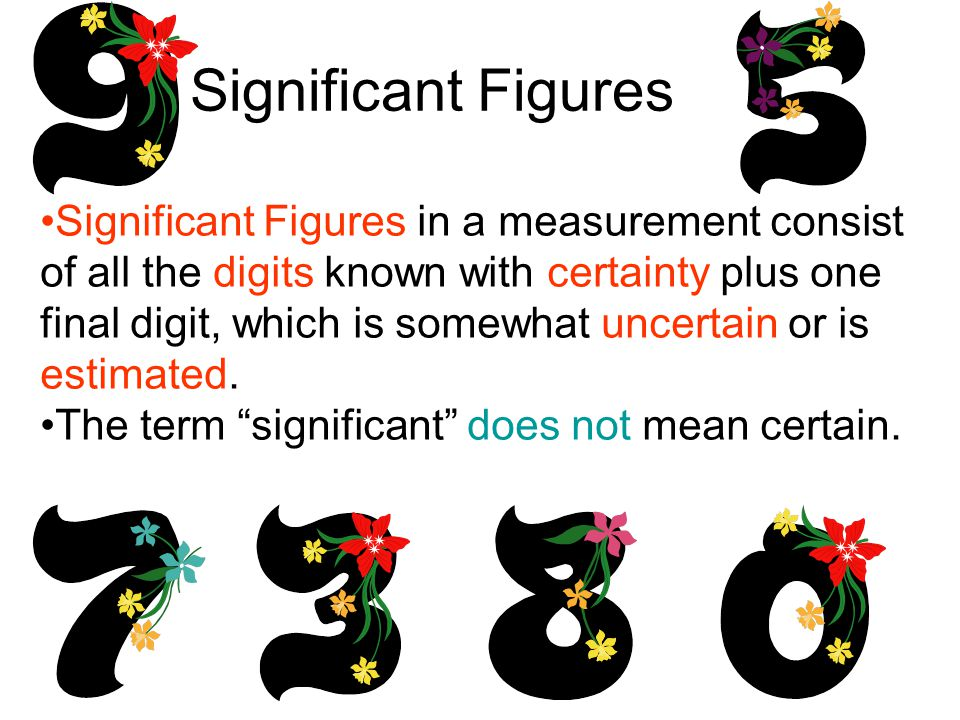 Significant Figures Significant Figures in a measurement consist