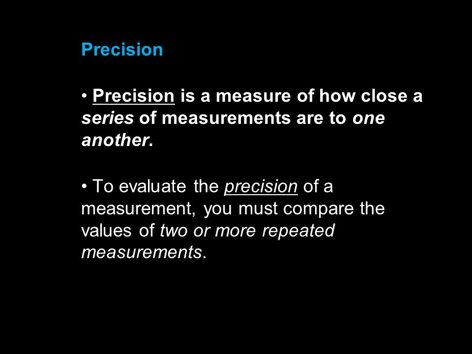 3.1 Precision. Precision is a measure of how close a series of measurements are to one another.