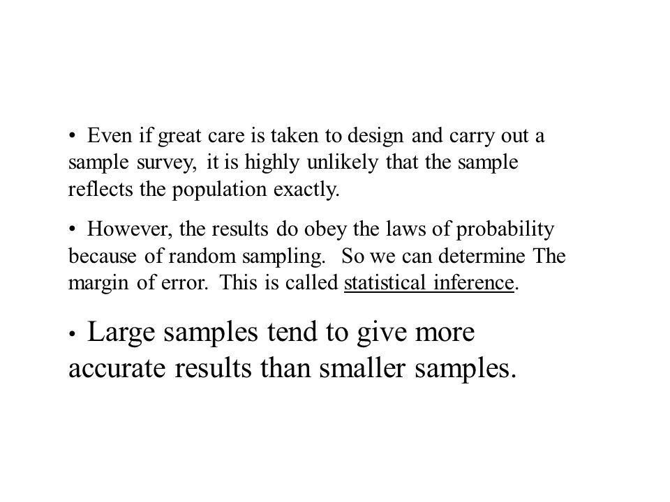 Even if great care is taken to design and carry out a sample survey, it is highly unlikely that the sample reflects the population exactly.