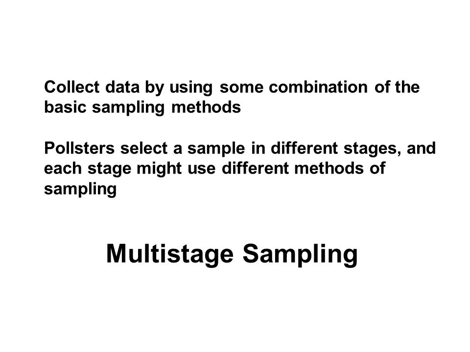Collect data by using some combination of the basic sampling methods