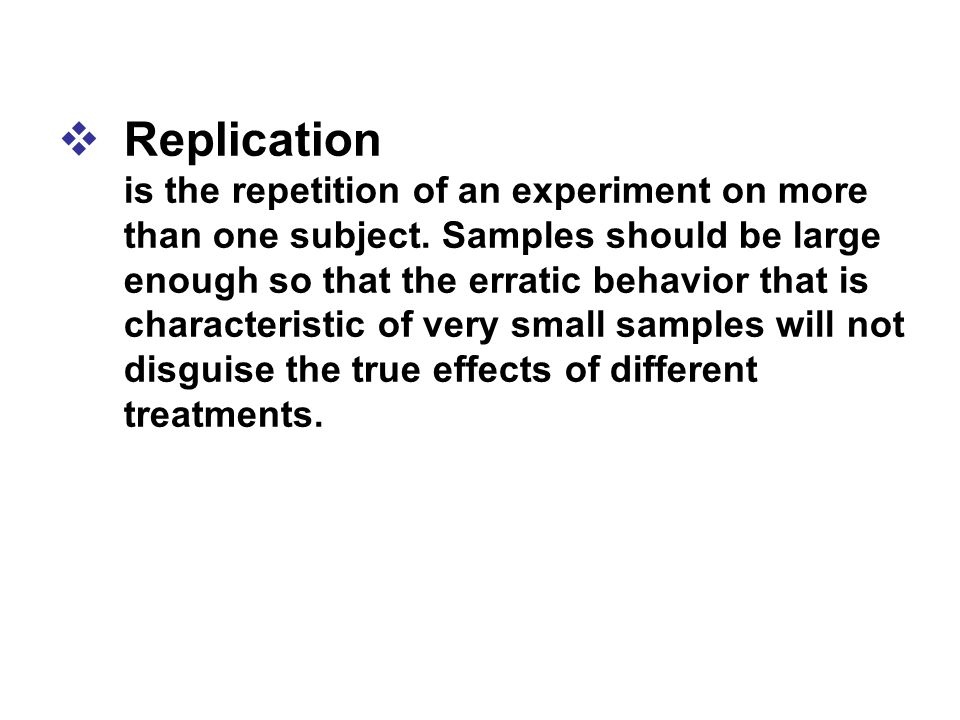 Replication is the repetition of an experiment on more than one subject.