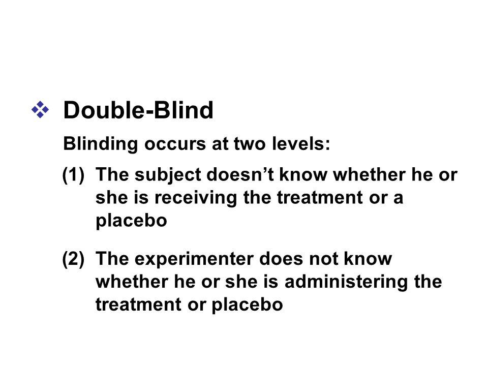 Double-Blind Blinding occurs at two levels: