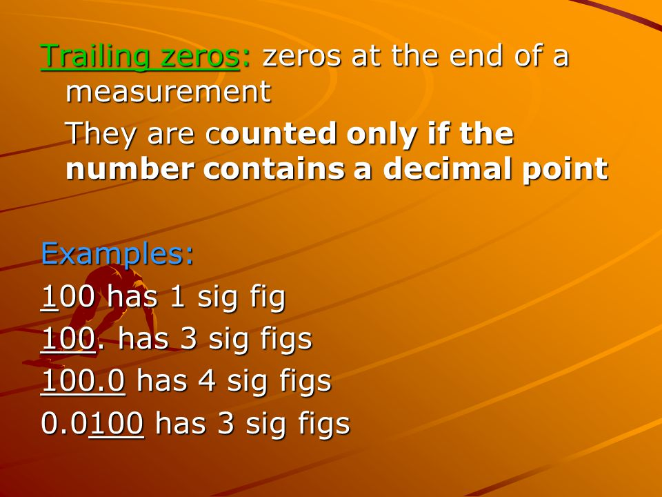 Trailing zeros: zeros at the end of a measurement
