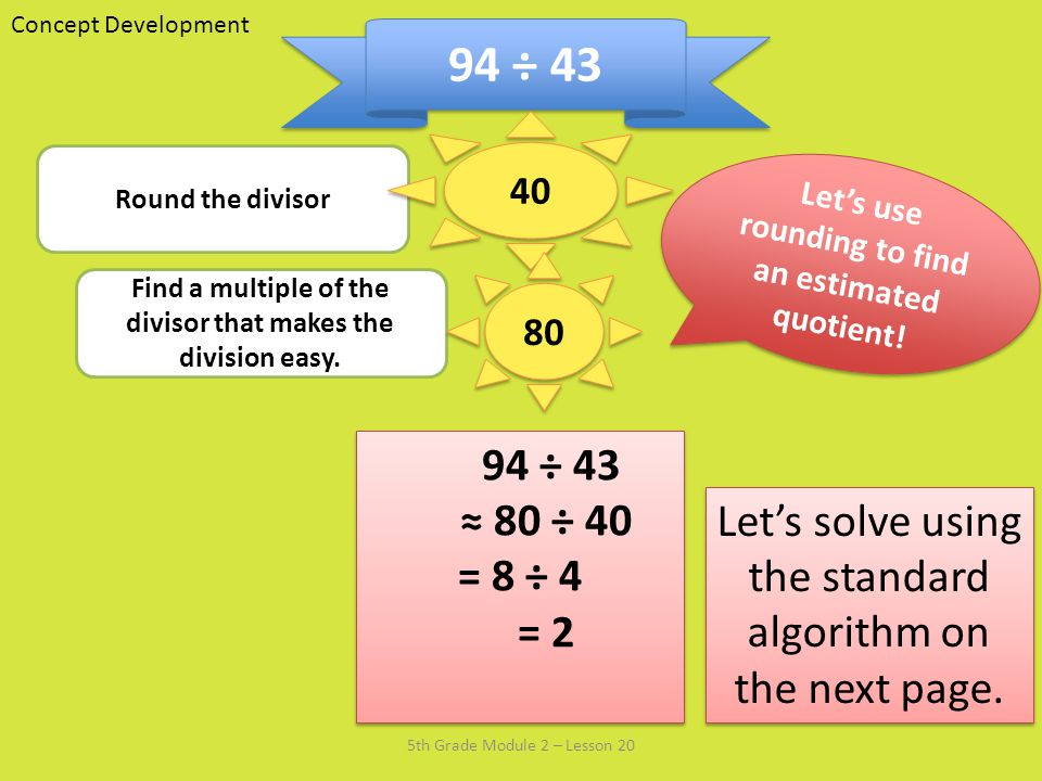 Concept Development 94 ÷ Round the divisor. Let's use rounding to find an estimated quotient!