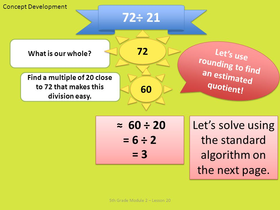 Concept Development 72÷ What is our whole Let's use rounding to find an estimated quotient!