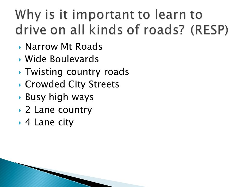 Why is it important to learn to drive on all kinds of roads (RESP)