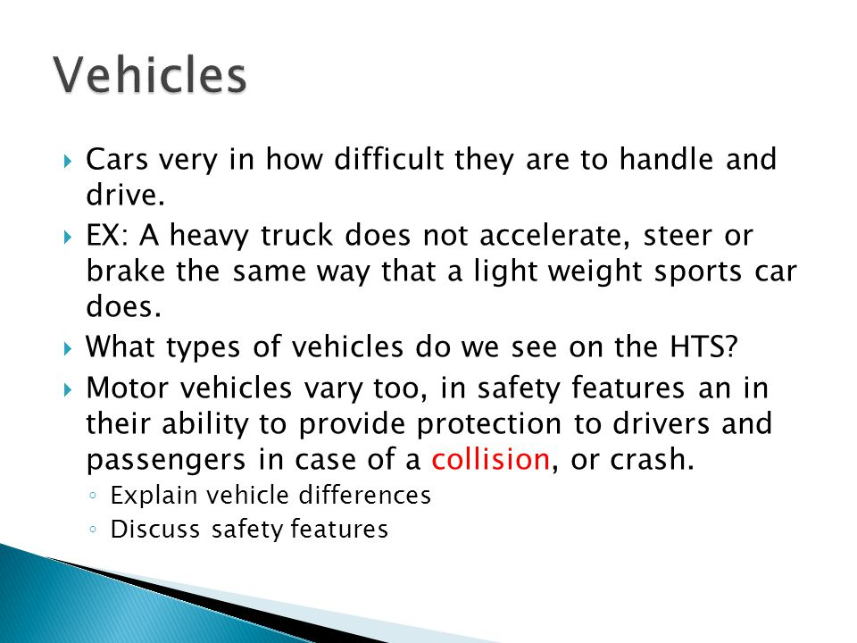 Vehicles Cars very in how difficult they are to handle and drive.