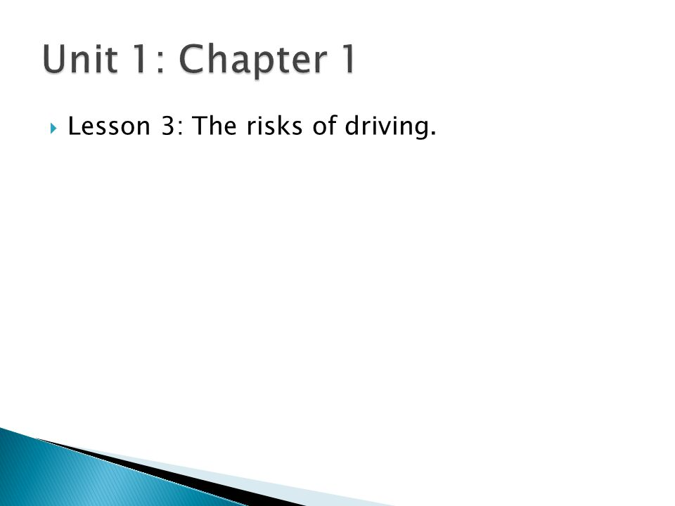 Unit 1: Chapter 1 Lesson 3: The risks of driving.