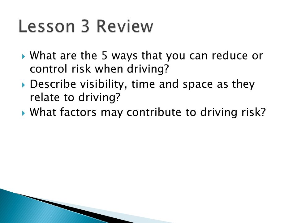 Lesson 3 Review What are the 5 ways that you can reduce or control risk when driving