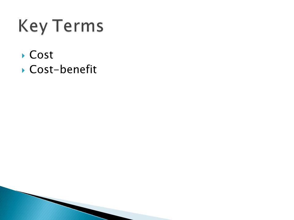 Key Terms Cost Cost-benefit