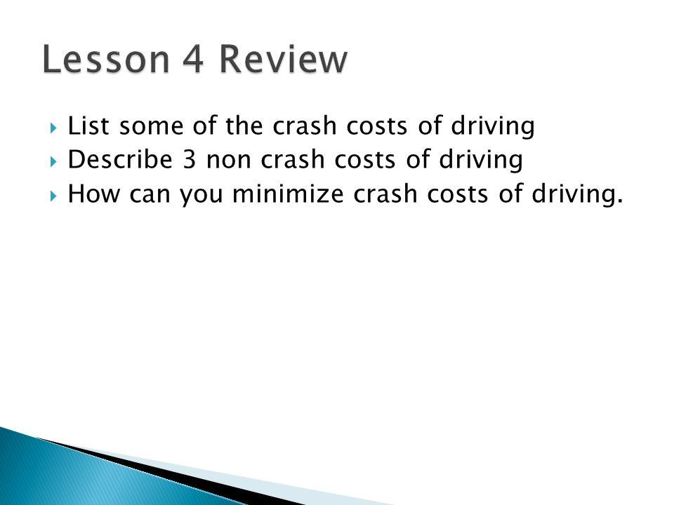 Lesson 4 Review List some of the crash costs of driving