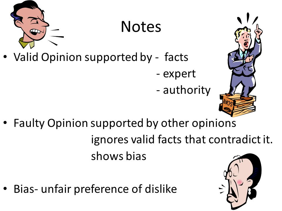 Notes Valid Opinion supported by - facts - expert - authority