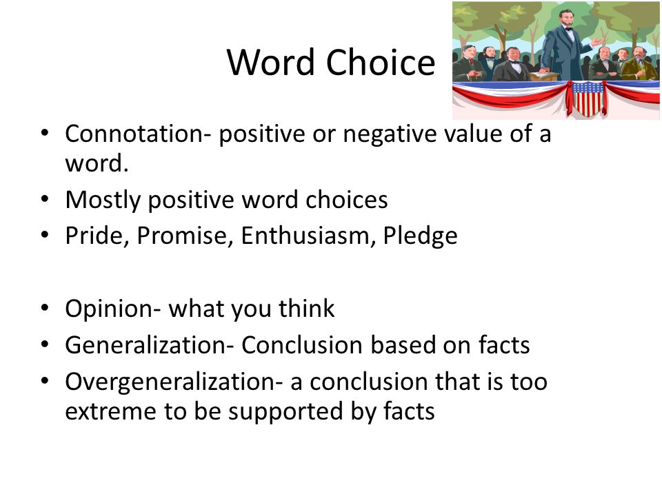 Word Choice Connotation- positive or negative value of a word.
