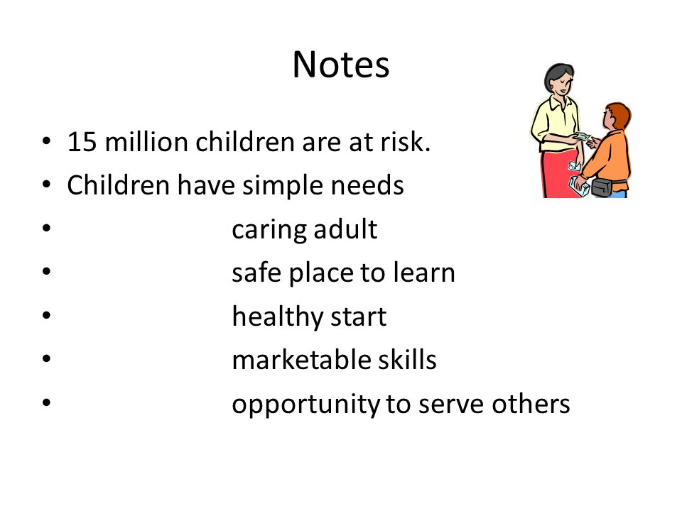Notes 15 million children are at risk. Children have simple needs
