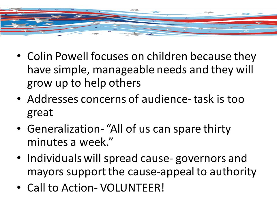 Notes Colin Powell focuses on children because they have simple, manageable needs and they will grow up to help others.