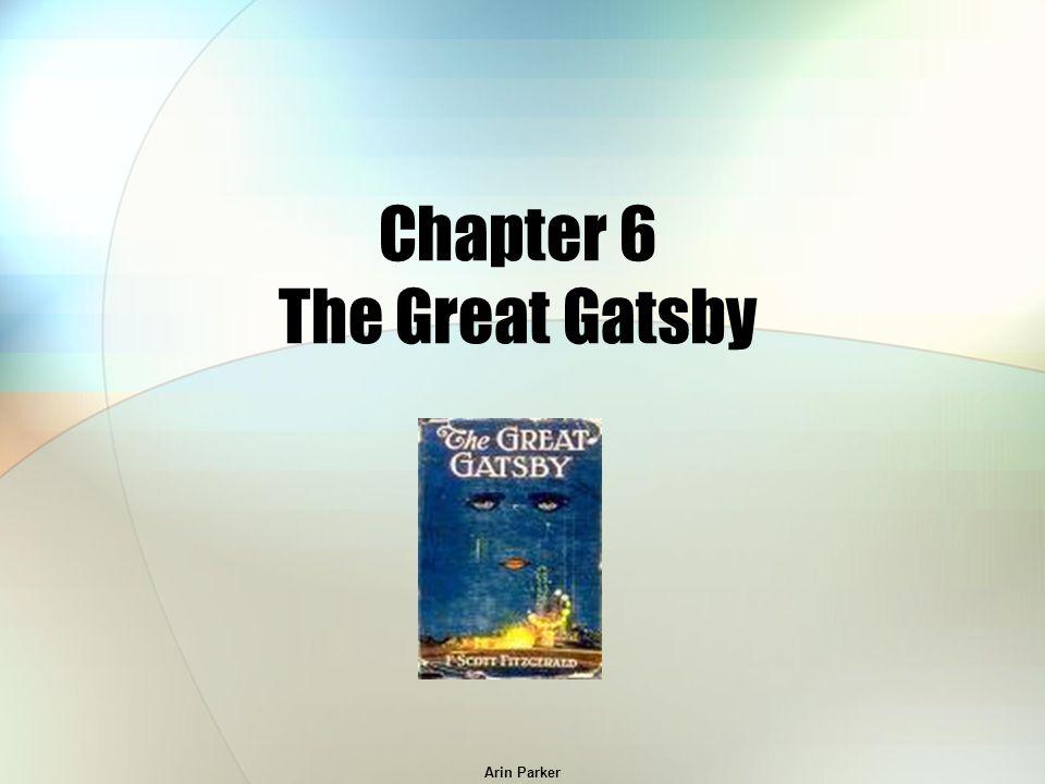 the great gatsby chapter 6 Chapter 6 opens with an air of suspicion as a reporter comes to gatsby, asking him if he had anything to say the myth of gatsby was becoming so great by summer's end that he was rumored to be embroiled in a variety of plots and schemes, inventions that provided a source of satisfaction to gatsby.