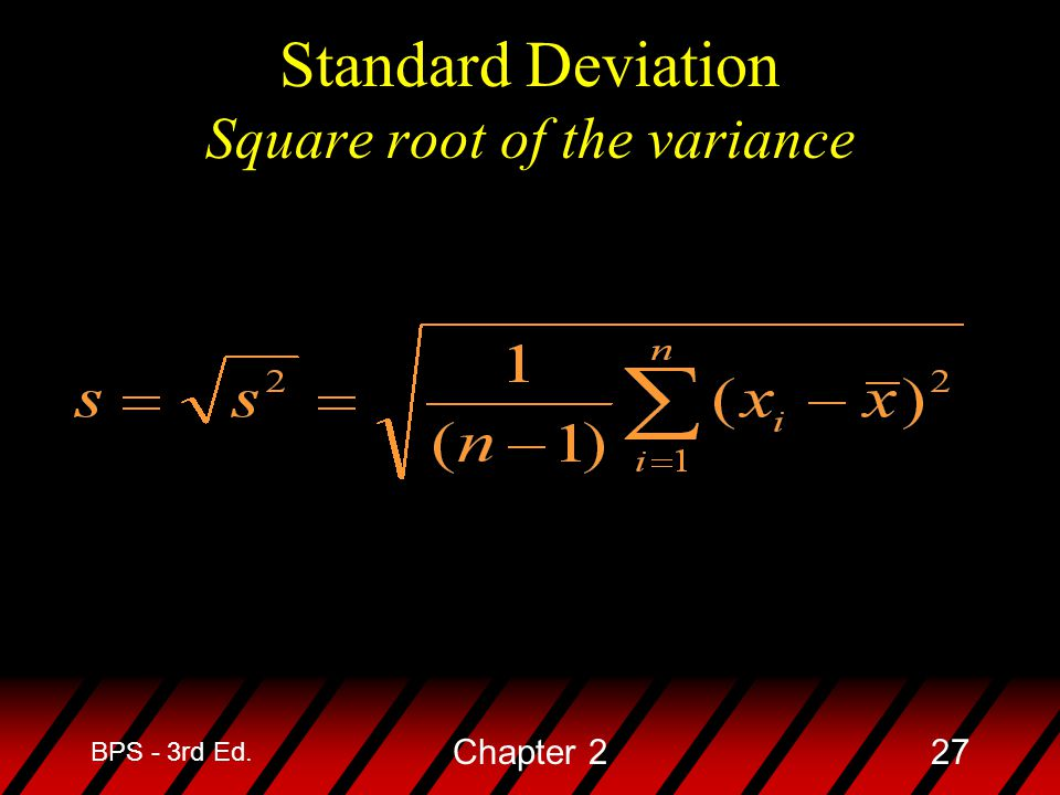 Standard Deviation Square root of the variance