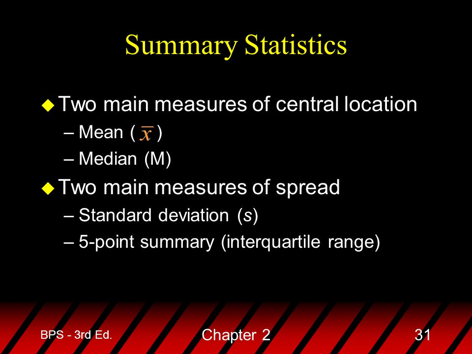 Summary Statistics Two main measures of central location