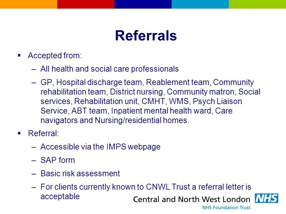 Referrals Accepted from: All health and social care professionals
