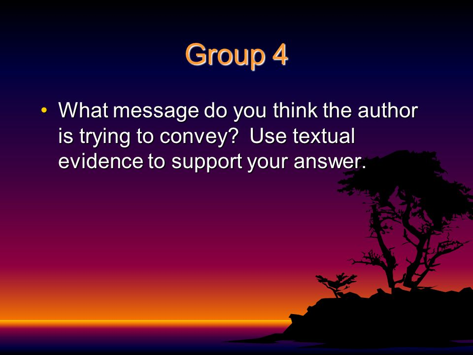 Group 4 What message do you think the author is trying to convey.