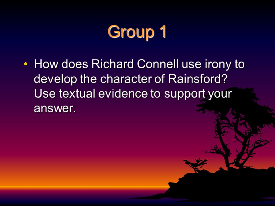 Group 1 How does Richard Connell use irony to develop the character of Rainsford.