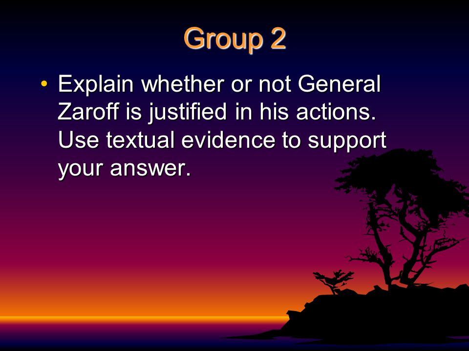 Group 2 Explain whether or not General Zaroff is justified in his actions.