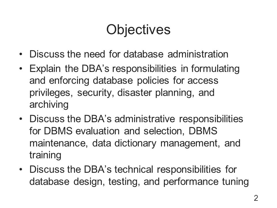 Objectives Discuss the need for database administration