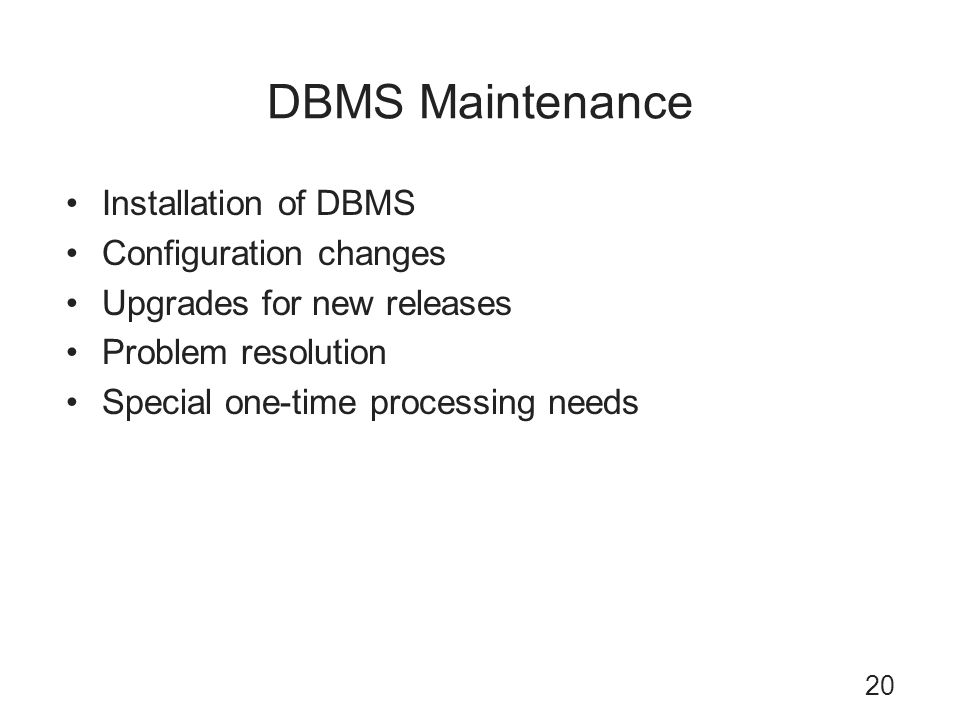 DBMS Maintenance Installation of DBMS Configuration changes